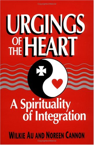 Wilkie Au Urgings Of The Heart A Spirituality Of Integration