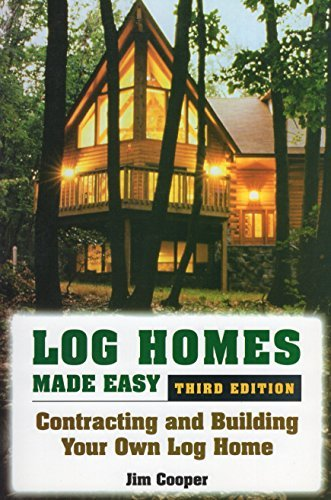 Jim Cooper Log Homes Made Easy Contracting And Building Your Own Log Home 0003 Edition;