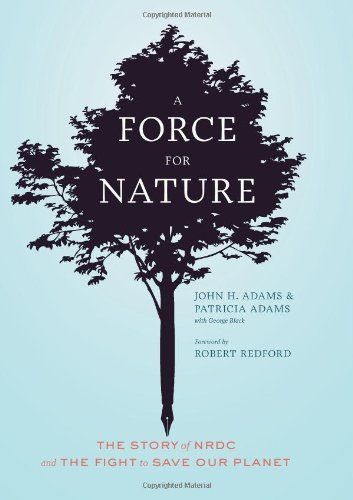 John H. Adams A Force For Nature The Story Of Nrdc And The Fight To Save Our Plane