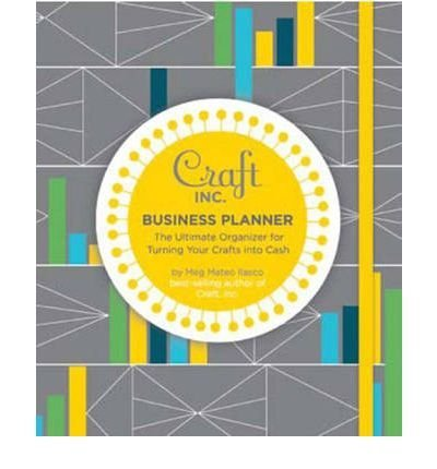 Meg Mateo Ilasco Craft Inc. Business Planner The Ultimate Organizer For Turning Your Crafts In