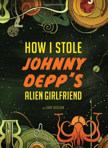 Gary Ghislain How I Stole Johnny Depp's Alien Girlfriend
