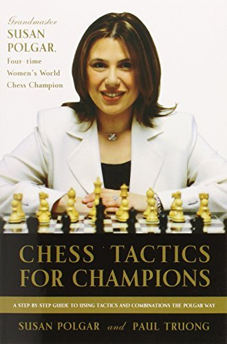 Susan Polgar Chess Tactics For Champions A Step By Step Guide To Using Tactics And Combina