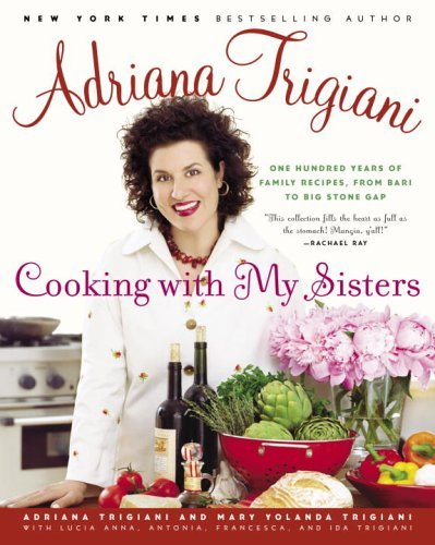 Adriana Trigiani Cooking With My Sisters One Hundred Years Of Family Recipes From Bari To