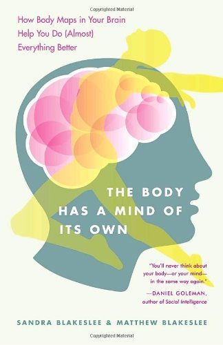 sandra-blakeslee-the-body-has-a-mind-of-its-own-how-body-maps-in-your-brain-help-you-do-almost