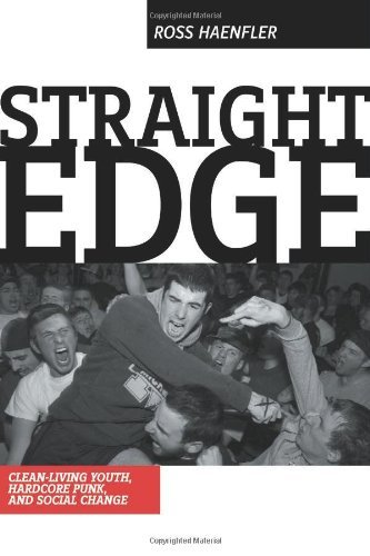 Ross Haenfler Straight Edge Hardcore Punk Clean Living Youth And Social Cha First Edition