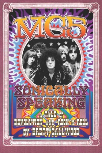 Brett Callwood Mc5 Sonically Speaking A Tale Of Revolution And Rock
