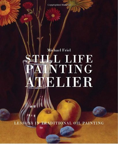 Michael Friel Still Life Painting Atelier An Introduction To Oil Painting
