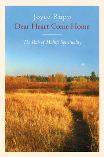 Joyce Rupp Dear Heart Come Home The Path Of Midlife Spirituality