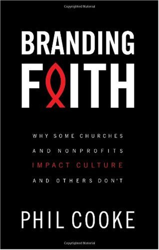 Phil Cooke Branding Faith Why Some Churches And Nonprofits Impact Culture A