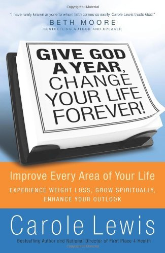 Carole Lewis Give God A Year Change Your Life Forever! Improve Every Area Of Your Life