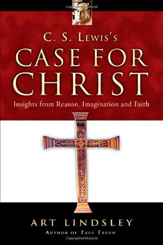 Art Lindsley C.S. Lewis's Case For Christ Insights From Reason Imagination And Faith