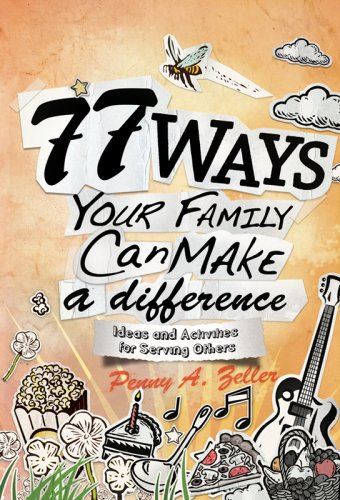 Penny A. Zeller 77 Ways Your Family Can Make A Difference Ideas And Activities For Serving Others