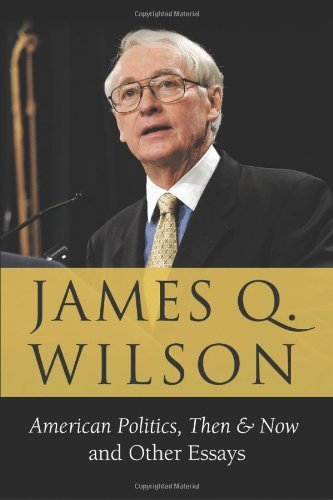 James Q. Wilson American Politics Then & Now And Other Essays