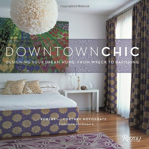 Robert Novogratz Downtown Chic Designing Your Dream Home From Wreck To Ravishin