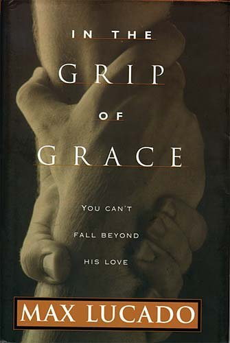 Max Lucado In The Grip Of Grace