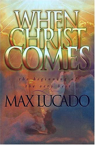 Max Lucado When Christ Comes