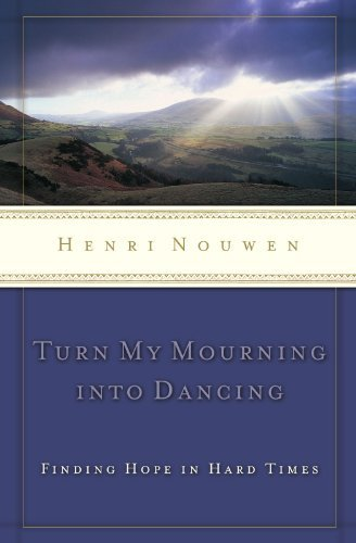 henri-nouwen-turn-my-mourning-into-dancing-revised