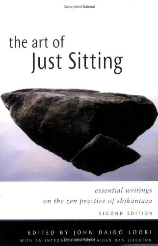 John Daido Loori The Art Of Just Sitting Essential Writings On The Zen Practice Of Shikant 0002 Edition;