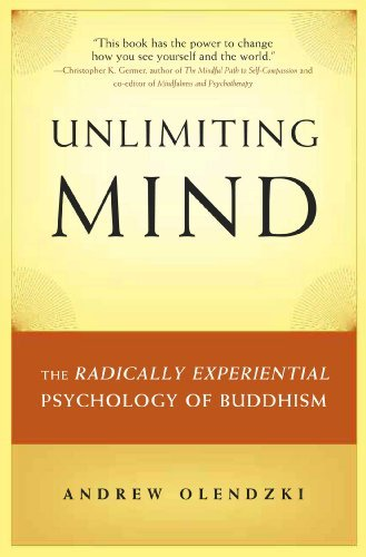 Andrew Olendzki Unlimiting Mind The Radically Experiential Psychology Of Buddhism