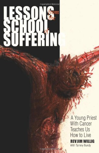 Jim Willig Lessons From The School Of Suffering A Young Priest With Cancer Teaches Us How To Live