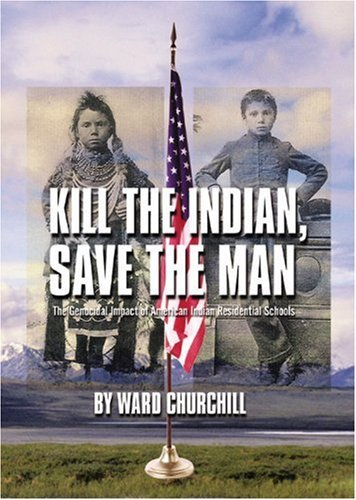 Ward Churchill Kill The Indian Save The Man The Genocidal Impact Of American Indian Residenti