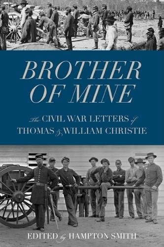 Hampton Smith Brother Of Mine The Civil War Letters Of Thomas And William Chris