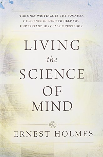 Ernest Holmes Living The Science Of Mind