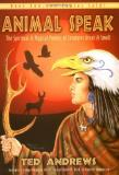 Ted Andrews Animal Speak The Spiritual & Magical Powers Of Creatures Great