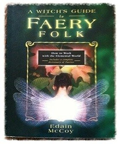 Edain Mccoy A Witch's Guide To Faery Folk How To Work With The Elemental World