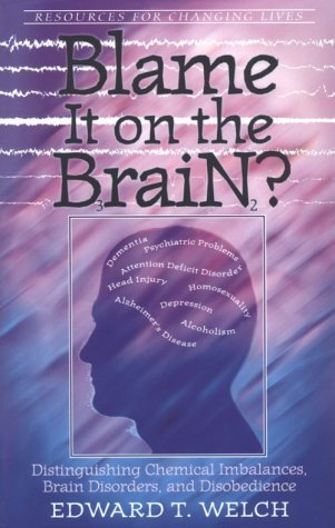 Edward T. Welch Blame It On The Brain Distinguishing Chemical Imbalances Brain Disorde