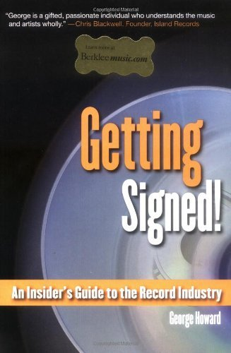 George Howard Getting Signed! An Insider's Guide To The Record Industry