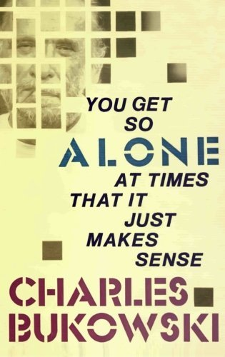 Charles Bukowski You Get So Alone At Times