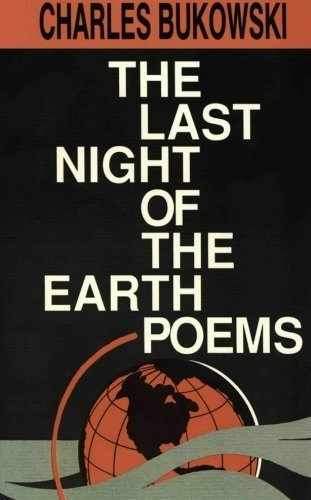 charles-bukowski-the-last-night-of-the-earth-poems