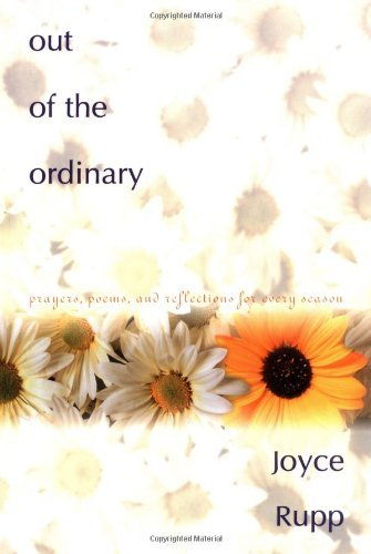 Joyce Rupp Out Of The Ordinary Prayers Poems & Reflections For Every Season