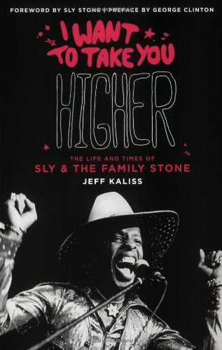 Jeff Kaliss I Want To Take You Higher & Updated The Life And Times Of Sly & The Family Stone