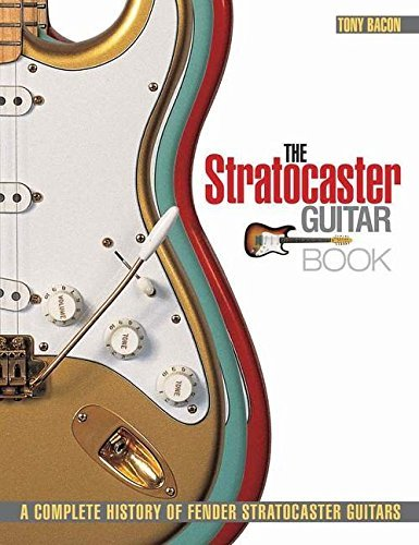 Tony Bacon The Stratocaster Guitar Book A Complete History Of Fender Stratocaster Guitars