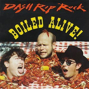 Dash Rip Rock/Boiled Alive!