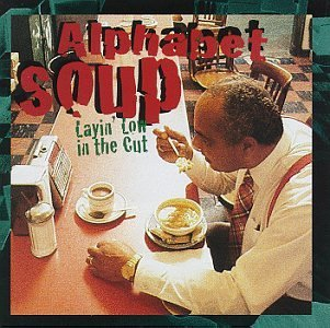 alphabet-soup-layin-low-in-the-cut