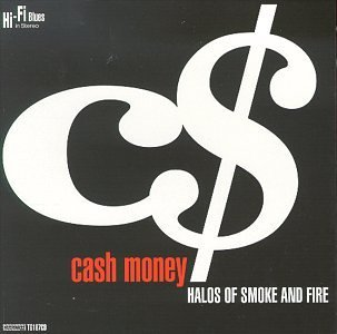 Cash Money Halos Of Smoke & Fire