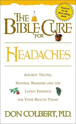 Don Colbert The Bible Cure For Headaches Ancient Truths Natural Remedies And The Latest F
