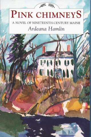 Ardeana Hamlin Pink Chimneys A Novel Of Nineteenth Century Maine