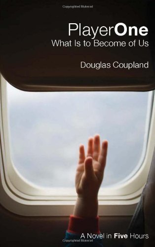 Douglas Coupland Player One What Is To Become Of Us A Novel In Five Hours