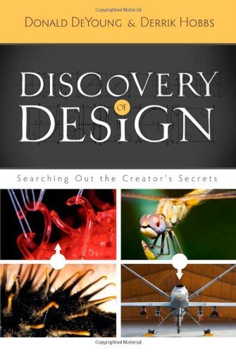 Donald Deyoung Discovery Of Design Searching Out The Creator's Secrets