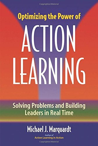 Marquardt Michael J. Ed.D. Optimizing The Power Of Action Learning Solving Problems And Building Leaders In Real Tim