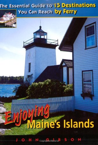 John Gibson Enjoying Maine's Islands The Essential Guide To 15 Destinations You Can Re