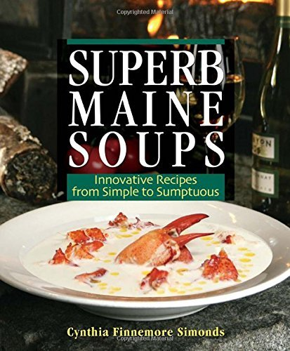 Cynthia Finnemore Simonds Superb Maine Soups Innovative Recipes From Simple To Sumptuous