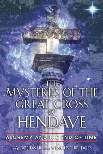 Jay Weidner The Mysteries Of The Great Cross Of Hendaye Alchemy And The End Of Time
