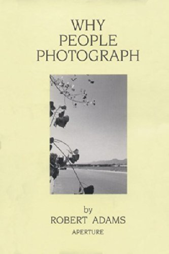 Robert Adams Robert Adams Why People Photograph Selected Essays And Review