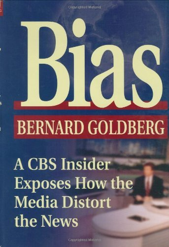 Bernard Goldberg Bias A Cbs Insider Exposes How The Media Distort