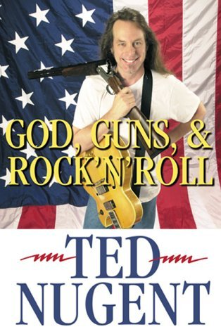 Ted Nugent God Guns & Rock 'n' Roll